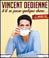 Réservation VINCENT DEDIENNE AU CINEMA